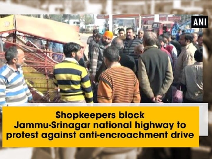 Shopkeepers block Jammu-Srinagar national highway to protest against anti-encroachment drive