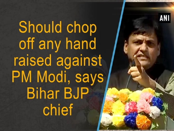 Should Chop off Any hand raised against PM Modi, says Bihar BJP Chief