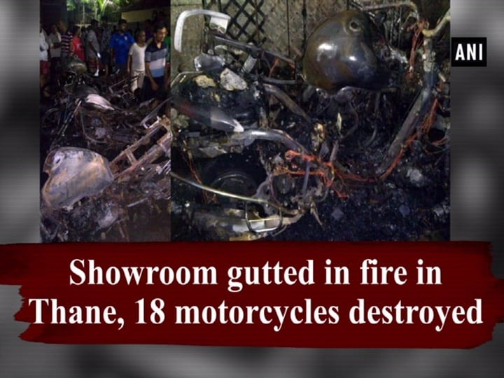 Showroom gutted in fire in Thane, 18 motorcycles destroyed
