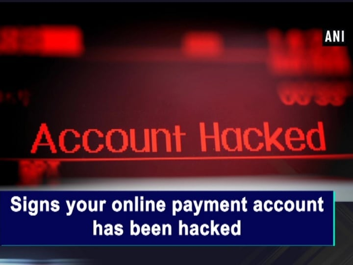 Signs your online payment account has been hacked