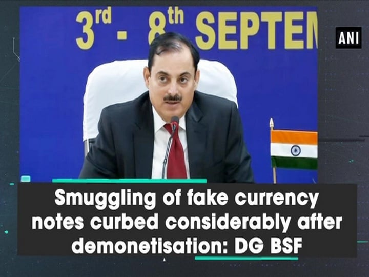 Smuggling of fake currency notes curbed considerably after demonetisation: DG BSF