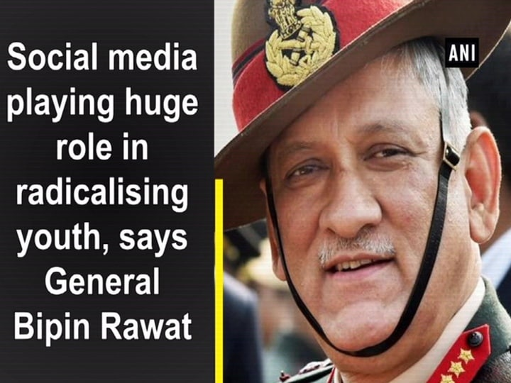 Social media playing huge role in radicalising youth, says General Bipin Rawat