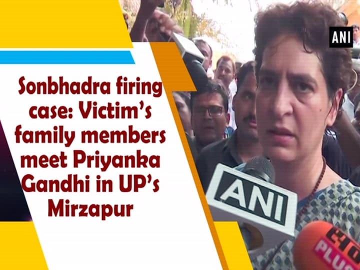 Sonbhadra firing case: Victim's family members meet Priyanka Gandhi in UP's  Mirzapur