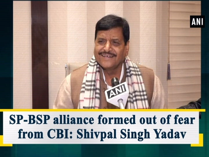 SP-BSP alliance formed out of fear from CBI: Shivpal Singh Yadav