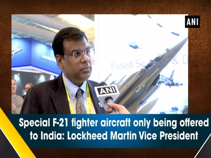 Special F-21 fighter aircraft only being offered to India: Lockheed Martin Vice President