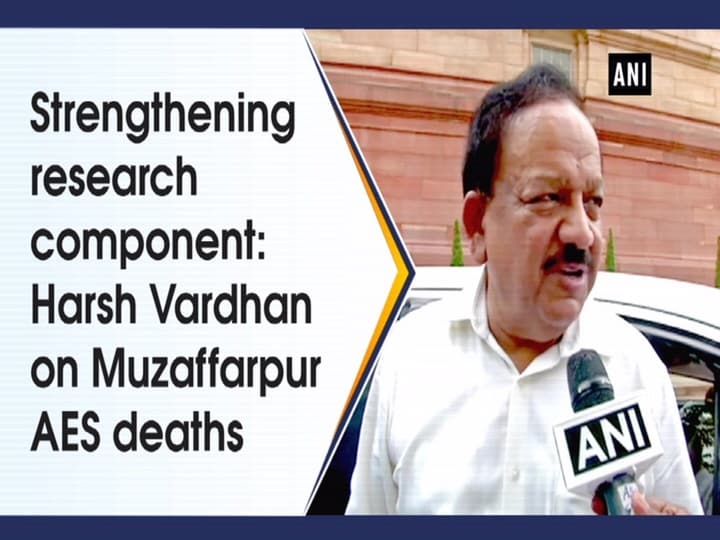 Strengthening research component: Harsh Vardhan on Muzaffarpur AES deaths
