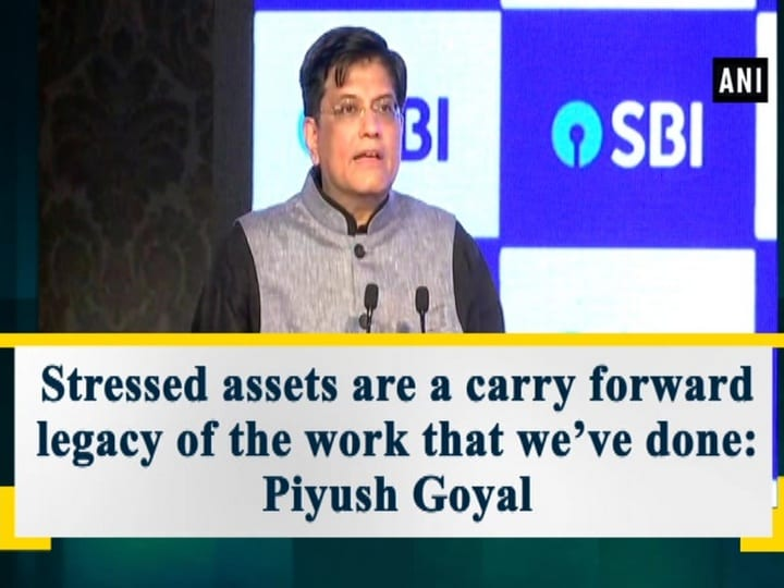 Stressed assets are a carry forward legacy of the work that we've done: Piyush Goyal