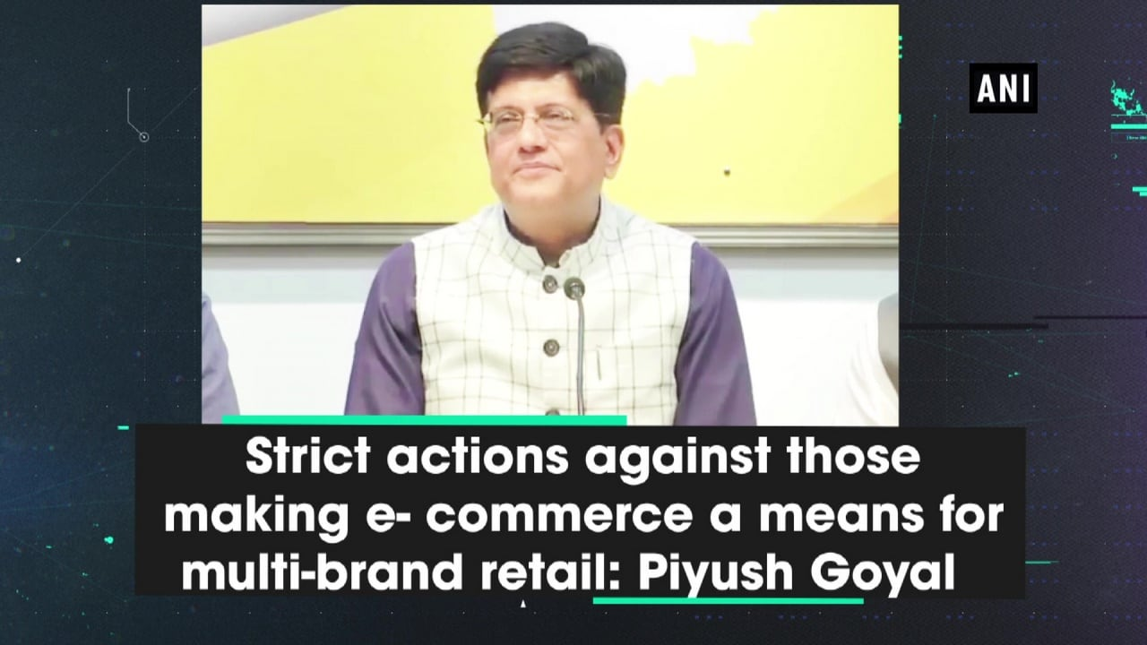 Strict actions against those making e- commerce a means for multi-brand retail: Piyush Goyal