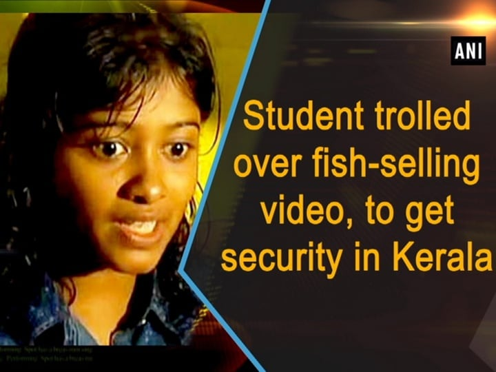 Student trolled over fish-selling video to get security in Kerala