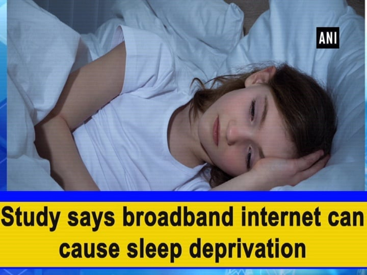 Study says broadband internet can cause sleep deprivation