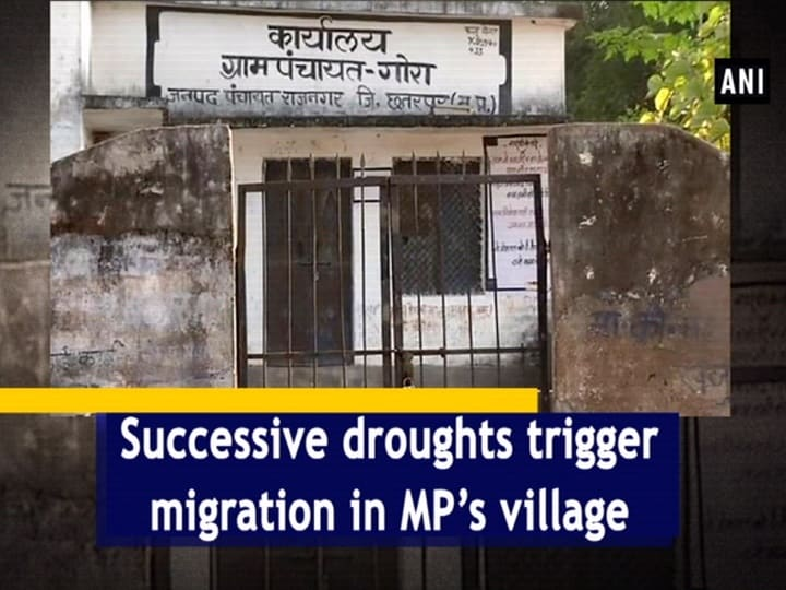 Successive droughts trigger migration in MP's village