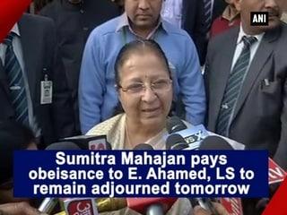Sumitra Mahajan pays obeisance to E. Ahamed, LS to remain adjourned tomorrow