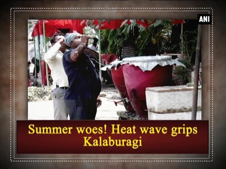 Summer woes! Heat wave grips Kalaburagi