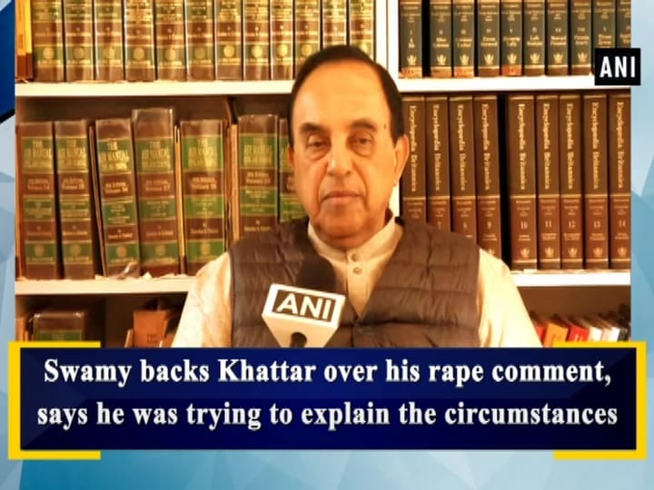 Swamy backs Khattar over his rape comment, says he was trying to explain the circumstances