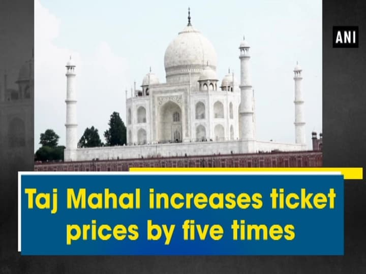 Taj Mahal increases ticket prices by five times