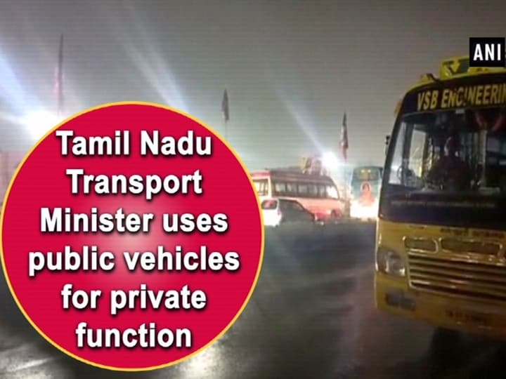 Tamil Nadu Transport Minister uses public vehicles for private function