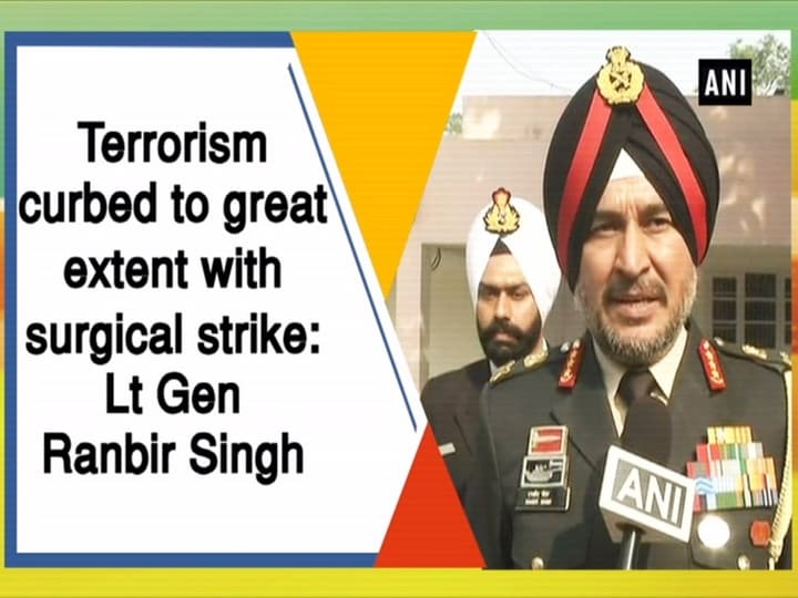 Terrorism curbed to great extent with surgical strike: Lt Gen Ranbir Singh