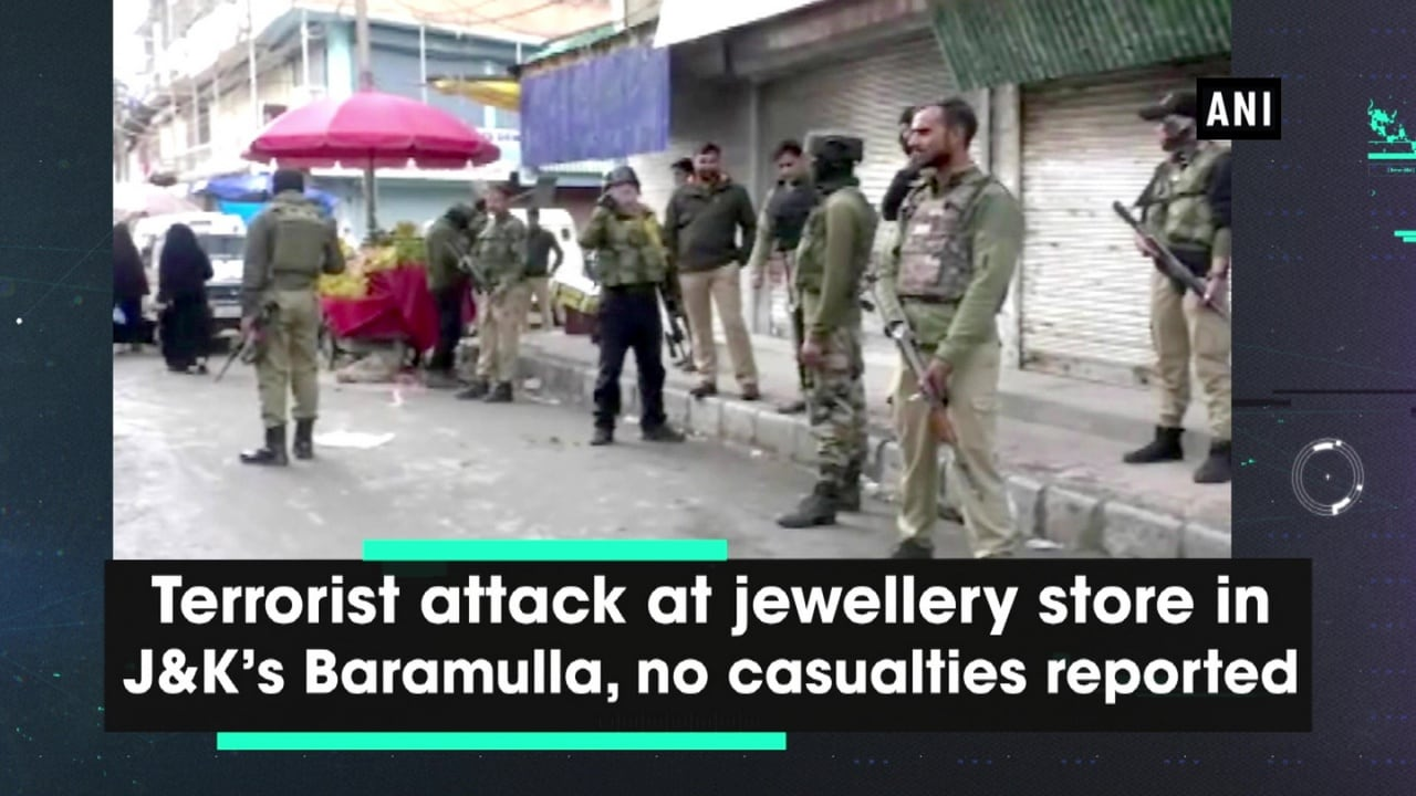 Terrorist attack at jewellery store in JandK's Baramulla, no casualties reported