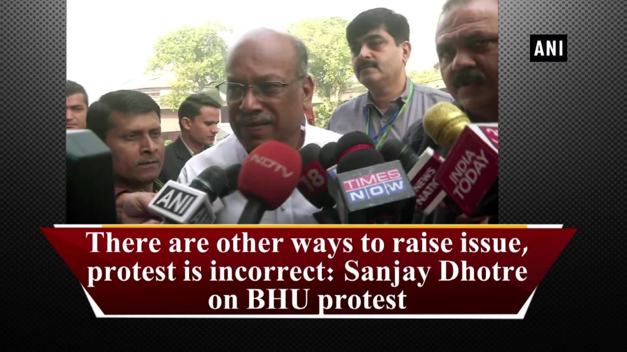 There are other ways to raise issue, protest is incorrect: Sanjay Dhotre on BHU protest