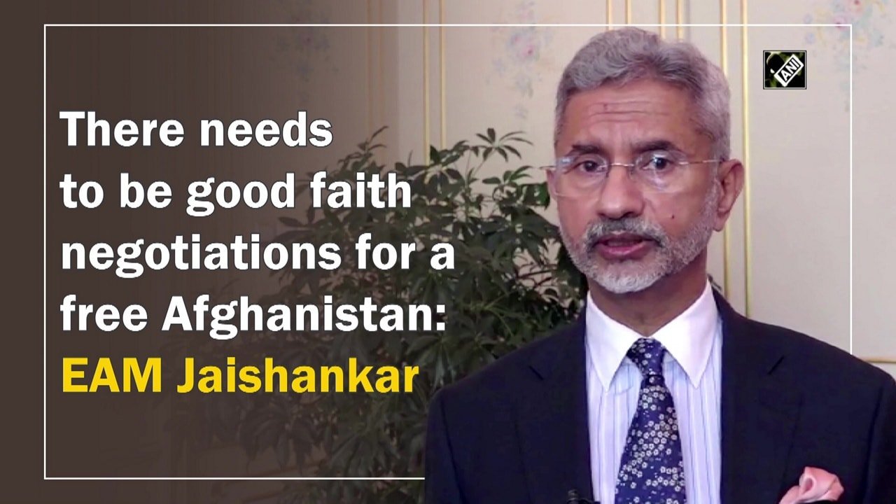 There needs to be good faith negotiations for a free Afghanistan: EAM Jaishankar