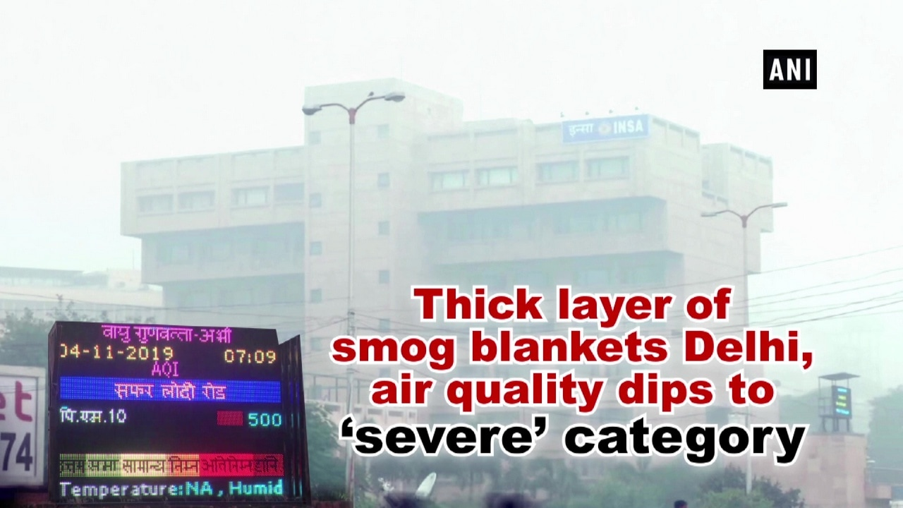 Thick layer of smog blankets Delhi, air quality dips to 'severe' category