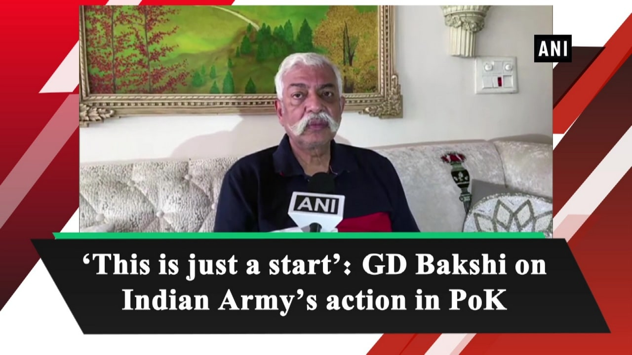 'This is just a start': GD Bakshi on Indian Army's action in PoK