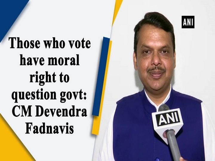 Those who vote have moral right to question govt: CM Devendra Fadnavis