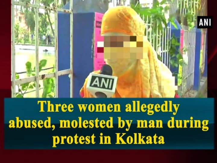 Three women allegedly abused, molested by man during protest in Kolkata