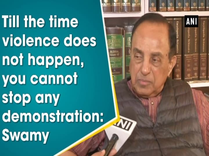Till the time violence does not happen, you cannot stop any demonstration: Swamy