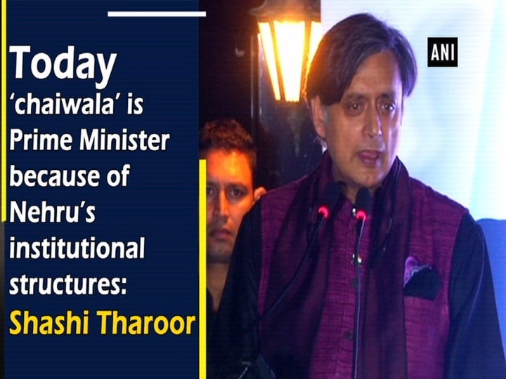 Today 'chaiwala' is Prime Minister because of Nehru's institutional structures: Shashi Tharoor