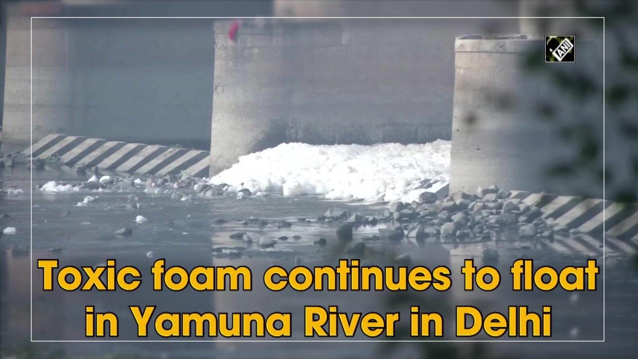 Toxic foam continues to float in Yamuna River in Delhi