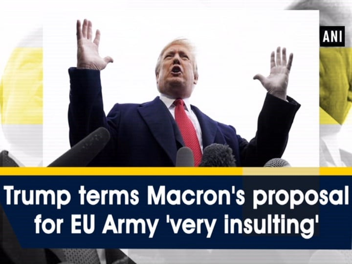 Trump terms Macron's proposal for EU Army 'very insulting'