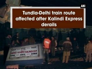 Tundla-Delhi train route affected after Kalindi Express derails