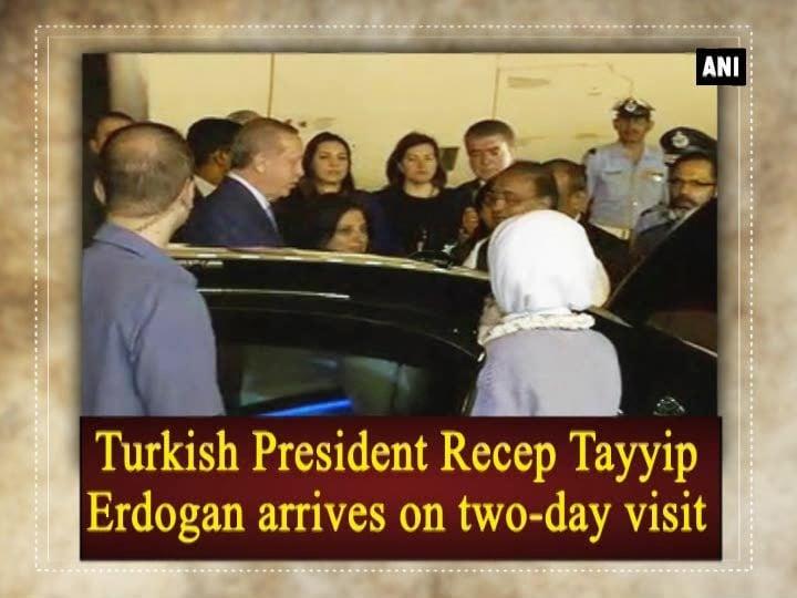 Turkish President Recep Tayyip Erdogan arrives on two-day visit