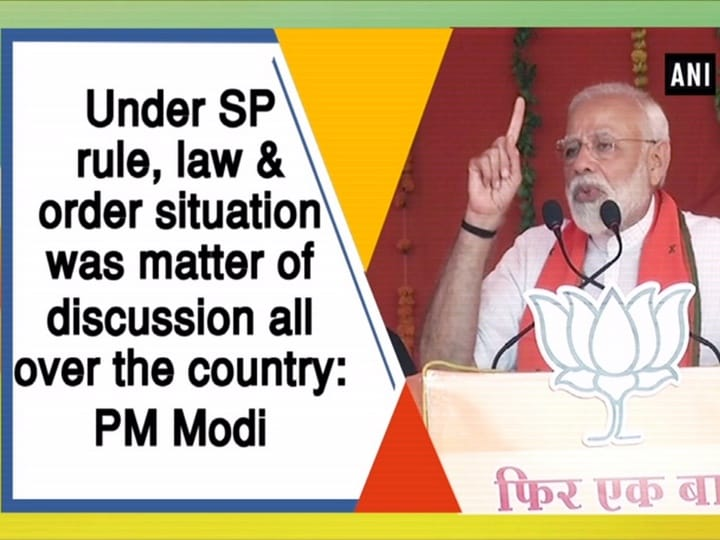Under SP rule, law and order situation was matter of discussion all over the country: PM Modi