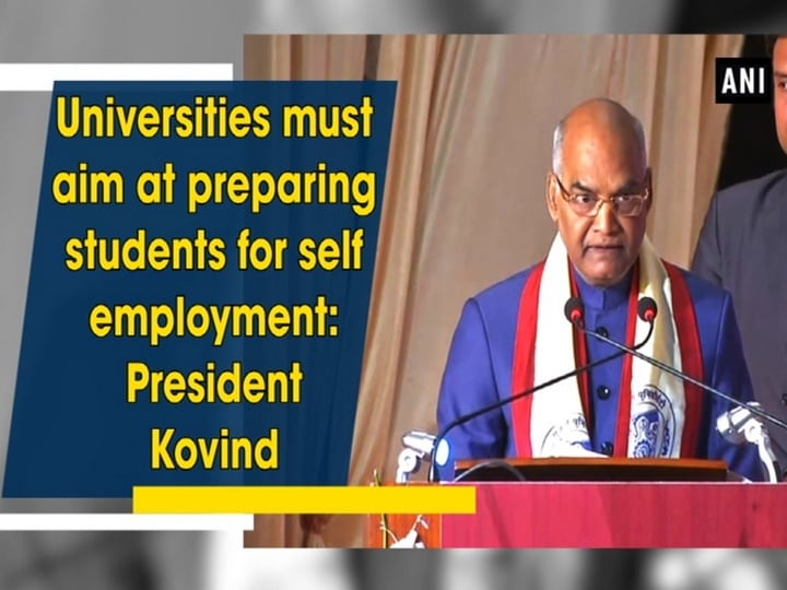 Universities must aim at preparing students for self employment: President Kovind