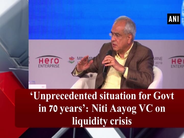 Unprecedented situation for govt in 70 years: Niti Aayog VC on liquidity crisis