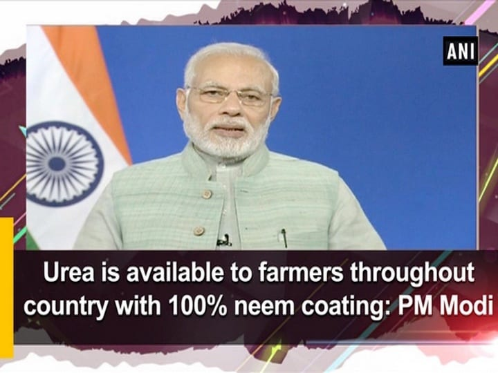 Urea is available to farmers throughout country with 100% neem coating: PM Modi