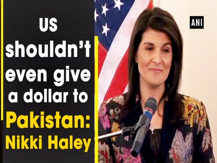 US shouldn't even give a dollar to Pakistan: Nikki Haley