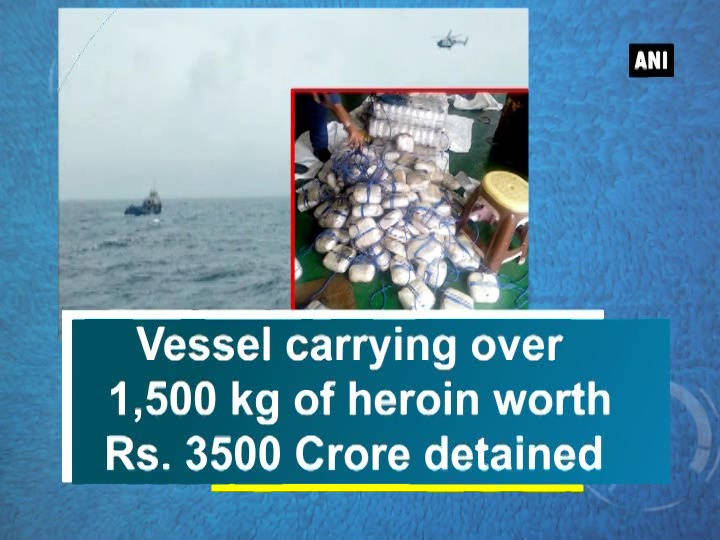 Vessel carrying over 1,500 kg of heroin worth Rs. 3500 Crore detained