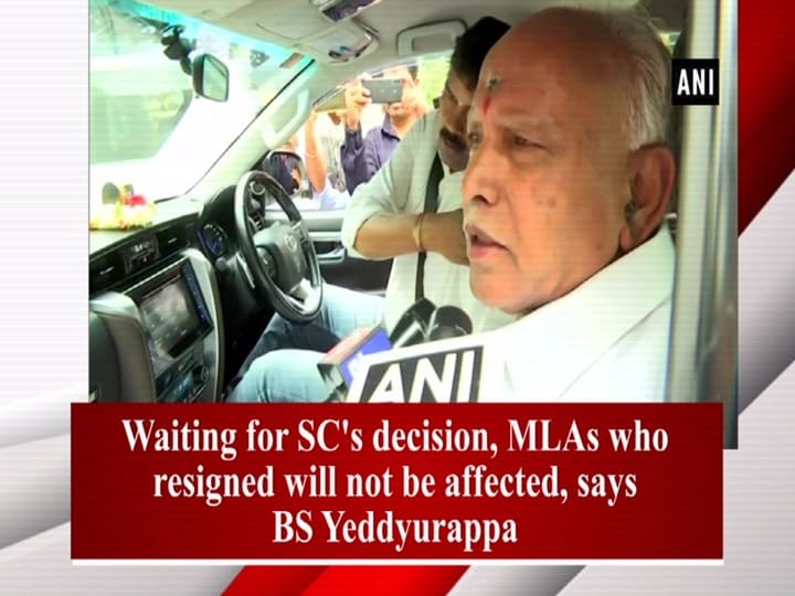 Waiting for SC's decision, MLAs who resigned will not be affected, says BS Yeddyurappa