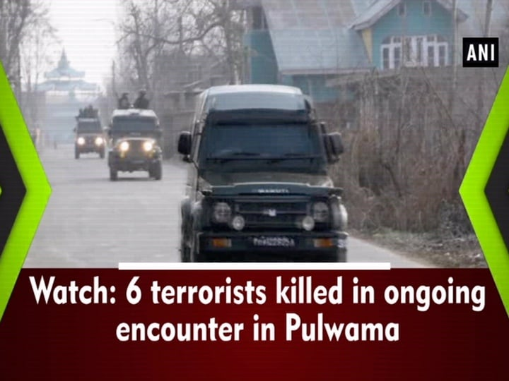 Watch: 6 terrorists killed in ongoing encounter in Pulwama