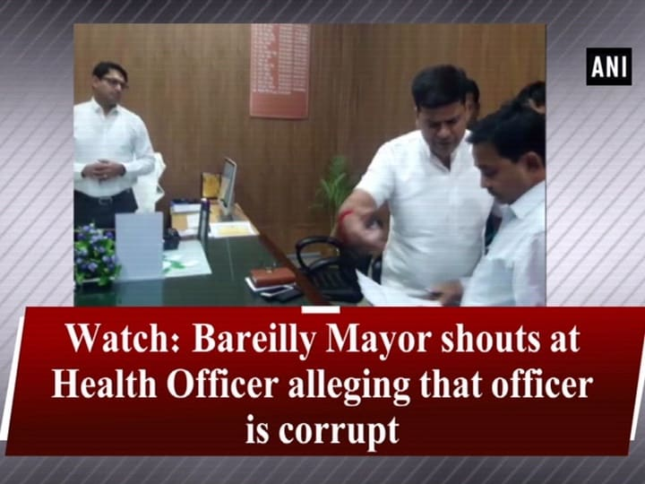 Watch: Bareilly Mayor shouts at Health Officer alleging that officer is corrupt
