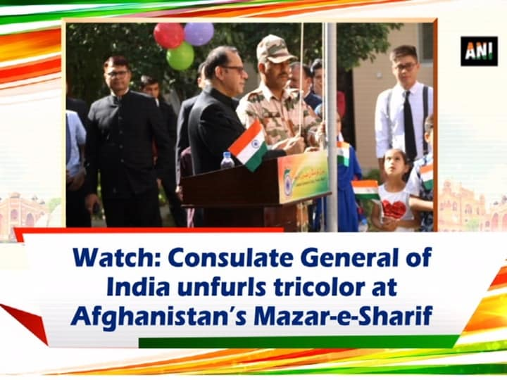 Watch: Consulate General of India unfurls tricolor at Afghanistan's Mazar-e-Sharif