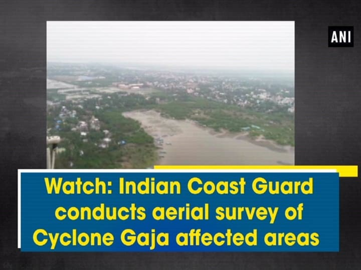 Watch: Indian Coast Guard conducts aerial survey of Cyclone Gaja affected areas