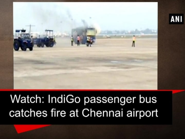 Watch: IndiGo passenger bus catches fire at Chennai airport