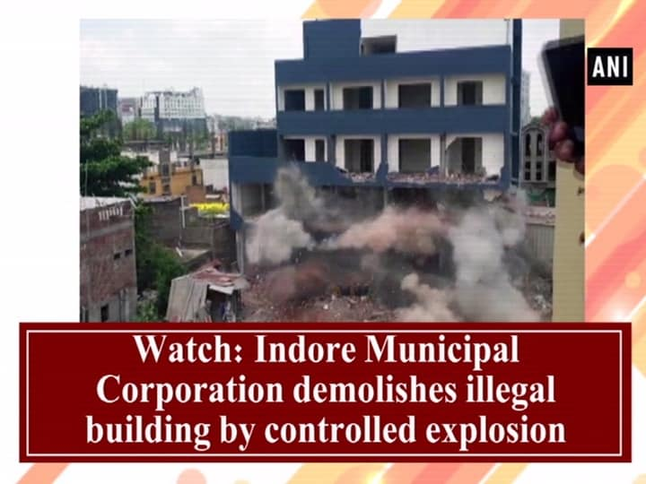 Watch: Indore Municipal Corporation demolishes illegal building by controlled explosion