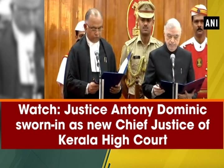 Watch: Justice Antony Dominic sworn-in as new Chief Justice of Kerala High Court