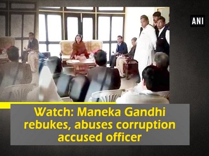Watch: Maneka Gandhi rebukes, abuses corruption accused officer