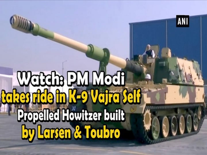 Watch: PM Modi take ride in K-9 Vajra Self Propelled Howitzer built by Larsen and Toubro